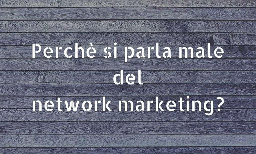 Perchè si parla male del network marketing_