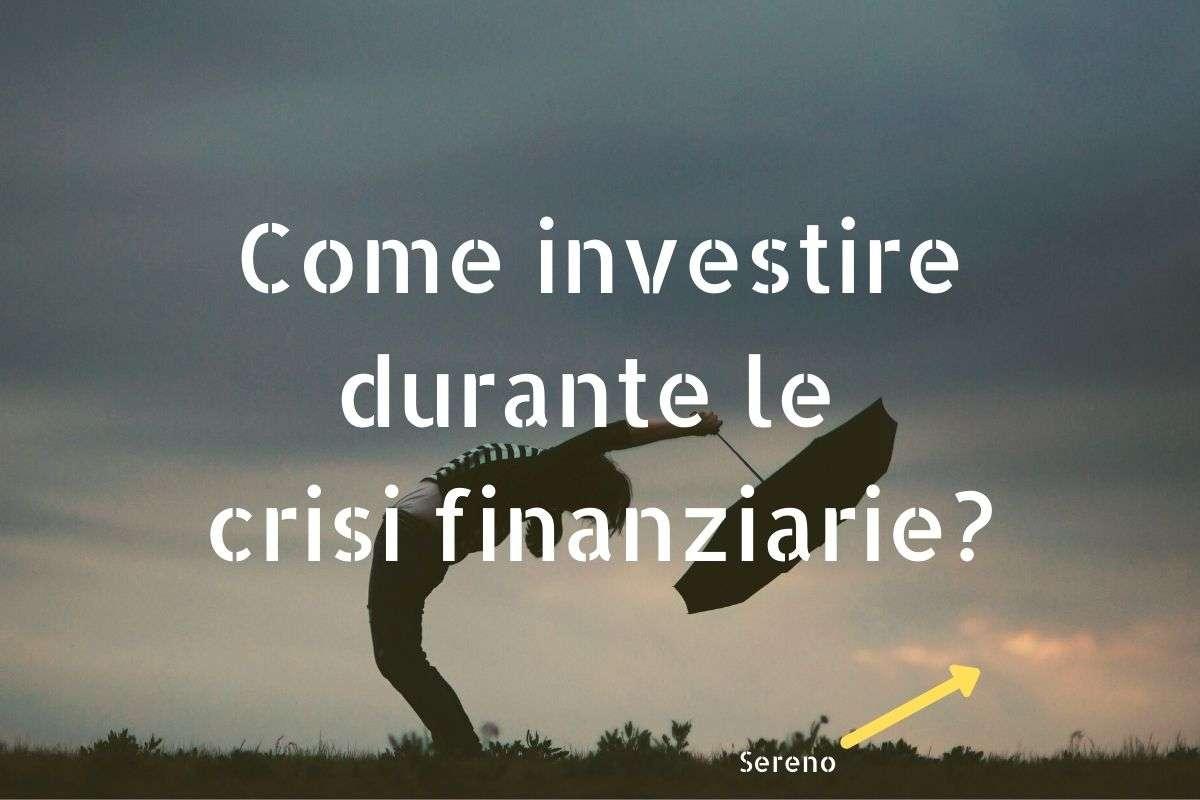 Come investire durante le crisi finanziarie?
