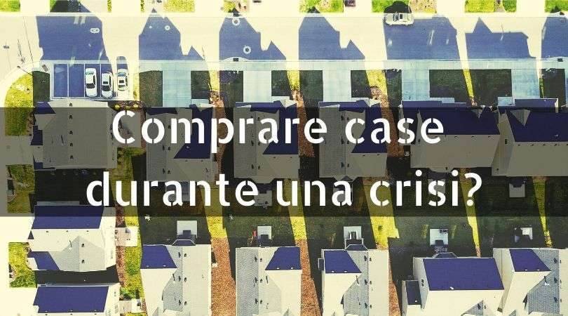 Comprare case durante una crisi?
