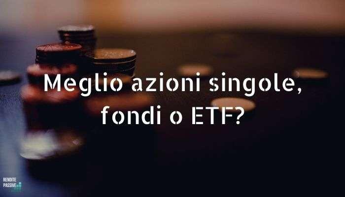 Meglio azioni singole, fondi o ETF?