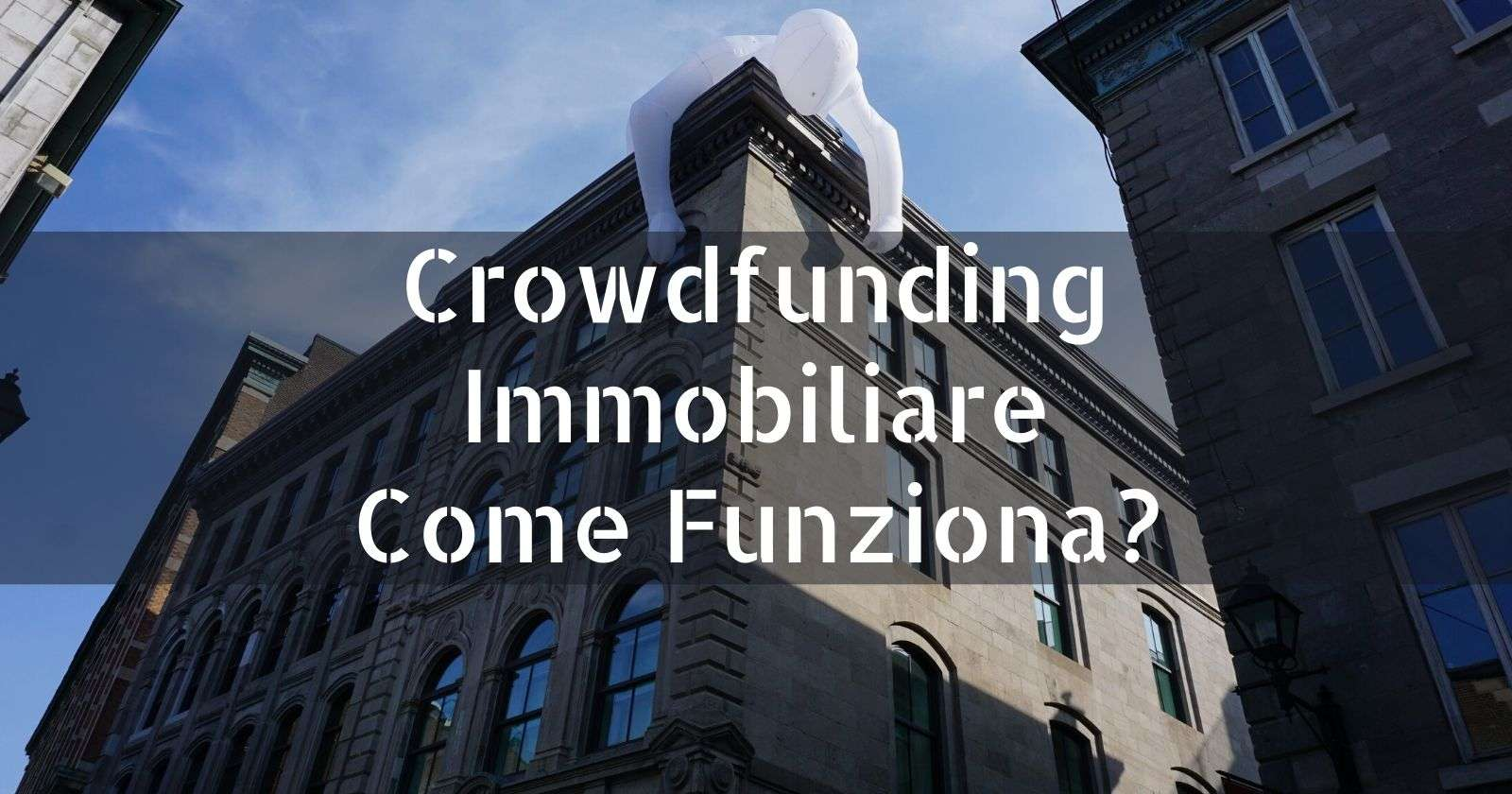 Crowdfunding Immobiliare ⭕️ Migliori piattaforme italiane. Rischi e opinioni
