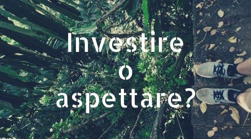 investire o aspettare