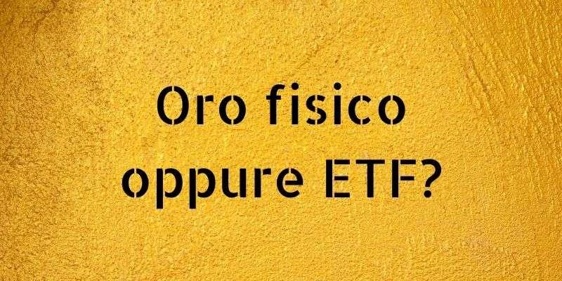 oro fisico o etf
