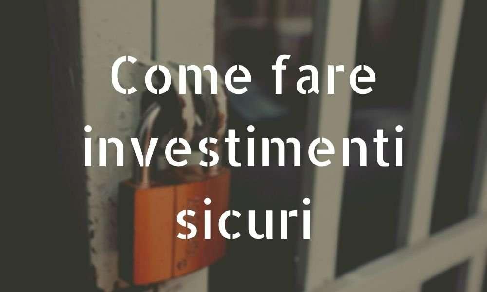 come fare investimenti sicuri?