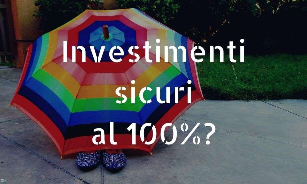 investimenti sicuri 100%