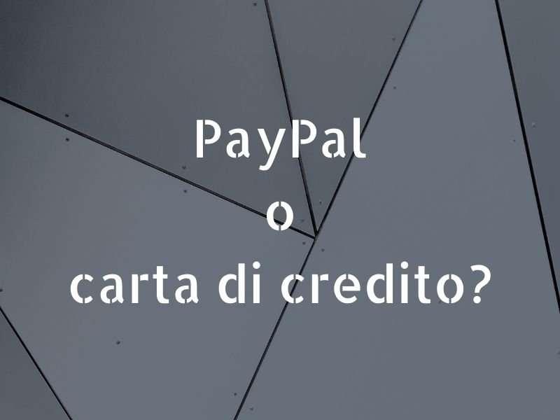 meglio pagare con PayPal o carta di credito