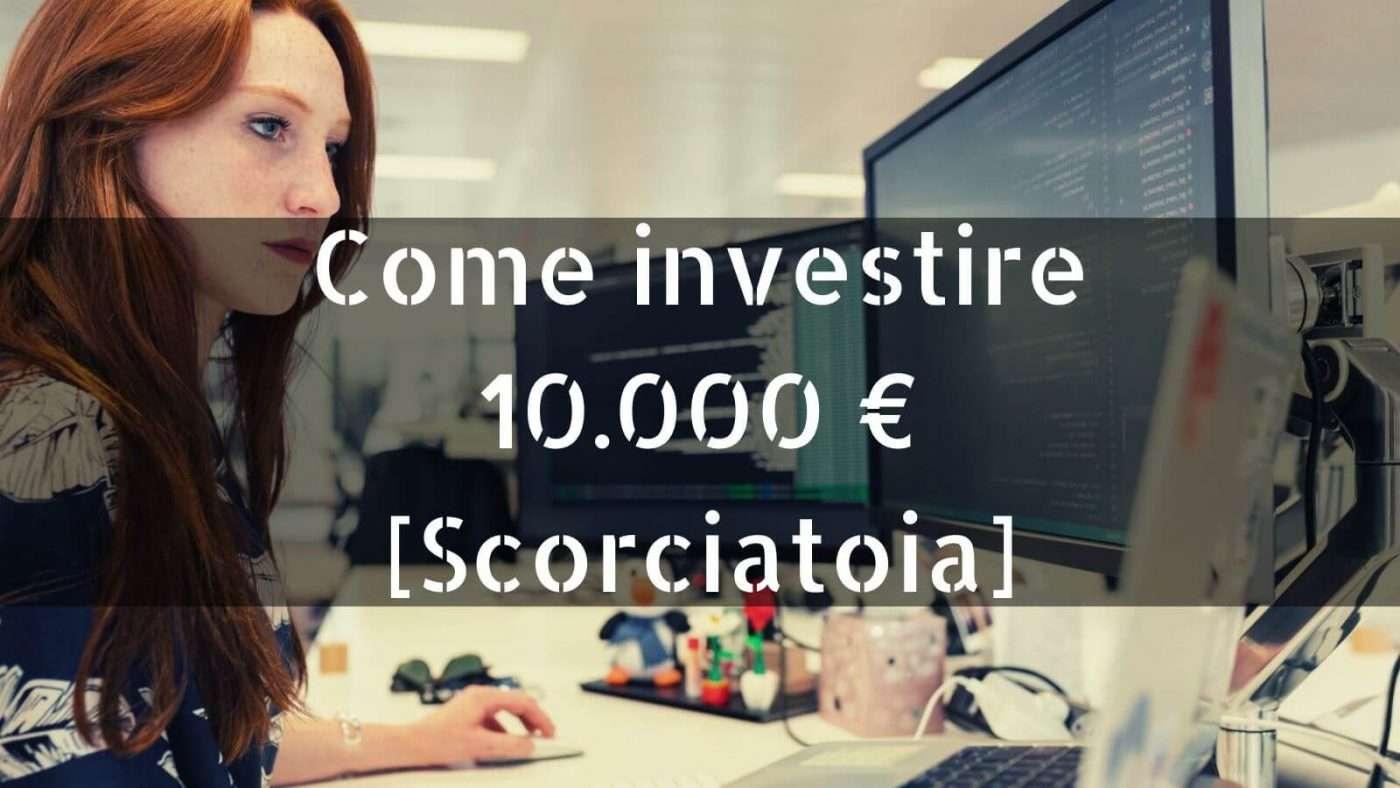 Come investire 10.000 € [Scorciatoia]