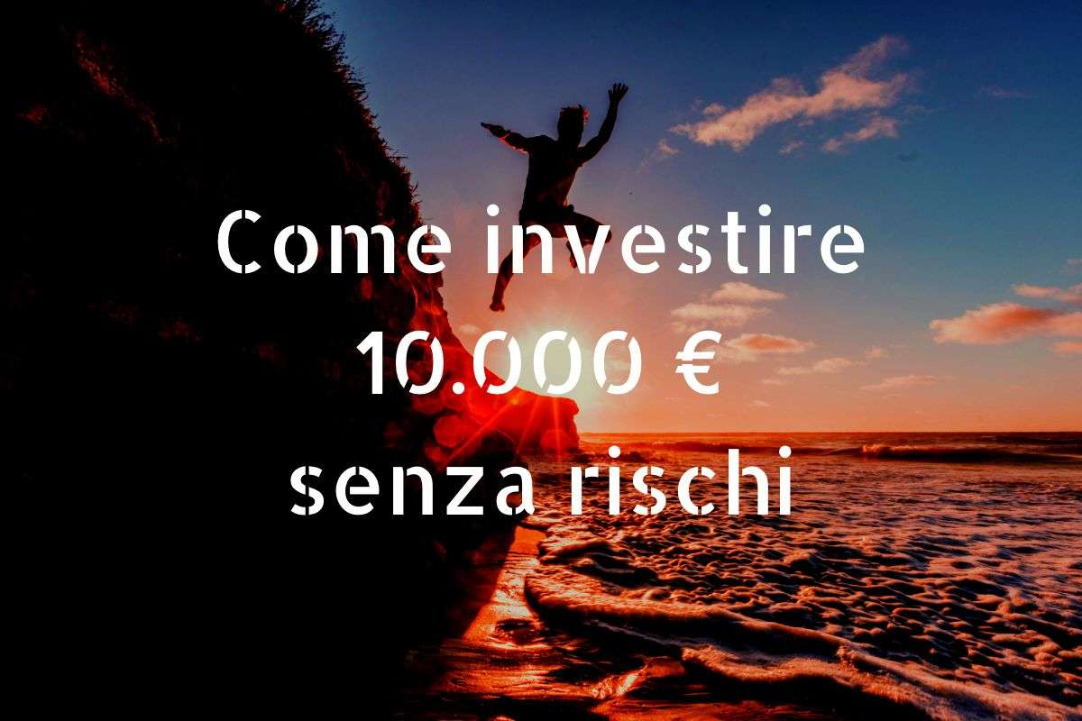 10000 euro senza rischi investire